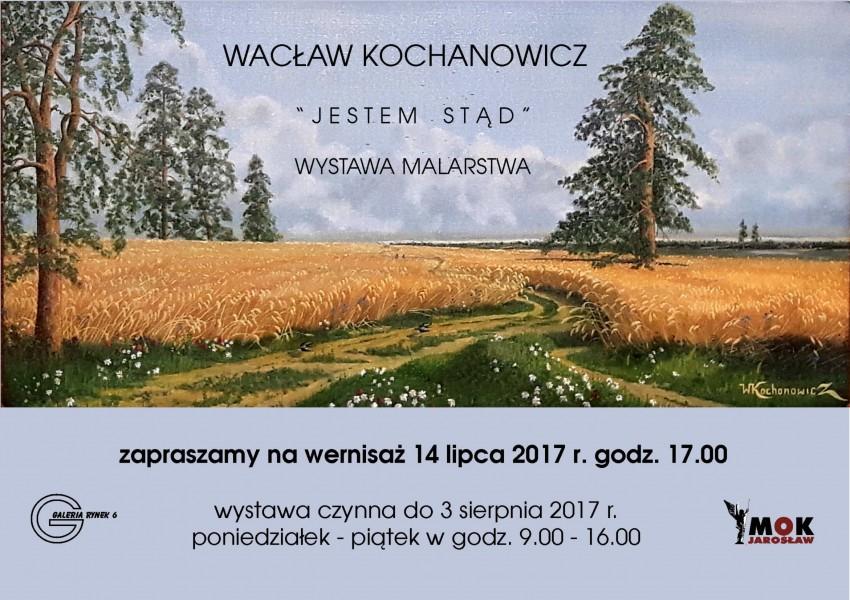 """Wacław Kochanowicz - """"Jestem stąd"""" - wystawa malarstwa"""